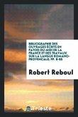 Bibliographie Des Ouvrages Écrits En Patois Du MIDI de la France Et Des Travaux Sur La Langue Romano-Provencale; Pp. 8-85