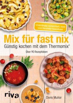 Mix für fast nix. Günstig kochen mit dem Thermomix® - Muliar, Doris