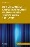 Der Umgang mit Kriegsverbrechen im ehemaligen Jugoslawien 1991-1999