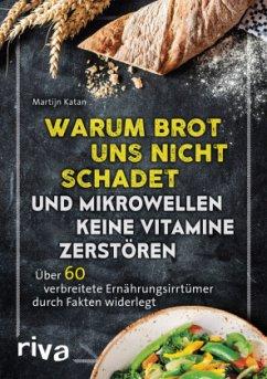 Warum Brot uns nicht schadet und Mikrowellen keine Vitamine zerstören - Katan, Martijn