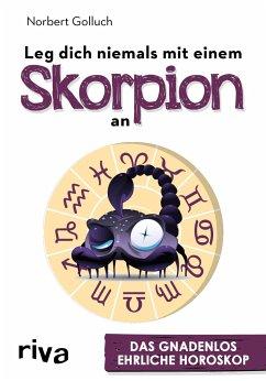 Leg dich niemals mit einem Skorpion an - Golluch, Norbert
