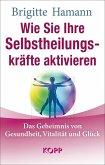 Wie Sie Ihre Selbstheilungskräfte aktivieren (eBook, ePUB)