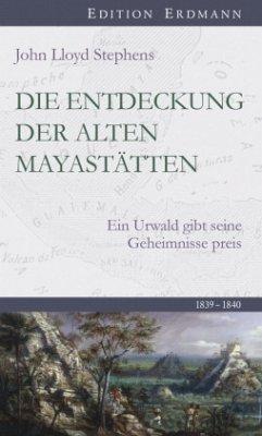 Die Entdeckung der alten Mayastätten - Stephens, John L.