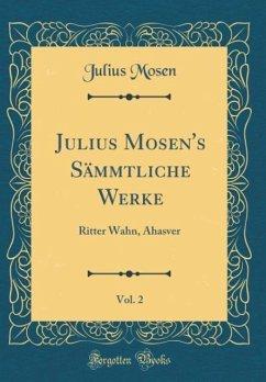 Julius Mosen´s Sämmtliche Werke, Vol. 2