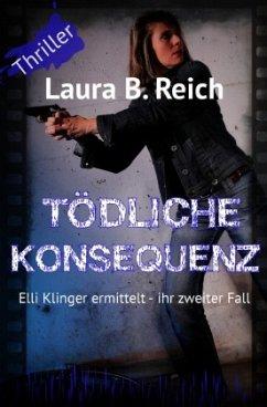 Tödliche Konsequenz - Reich, Laura B.