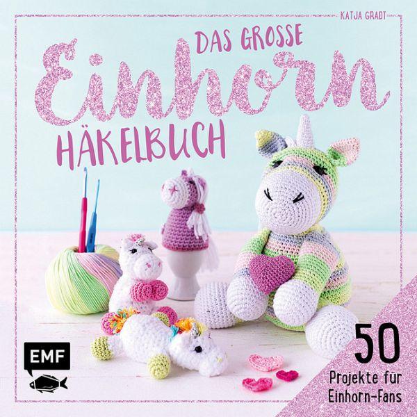 Das Große Einhorn Häkelbuch Einhorn Und Co Häkeln Von Katja Gradt
