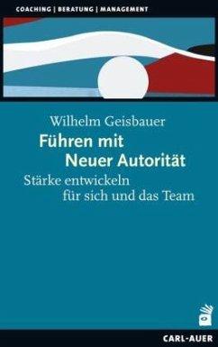 Führen mit Neuer Autorität - Geisbauer, Wilhelm