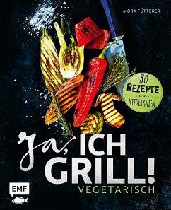 Ja, ich grill! - Vegetarisch - Fütterer, Mora