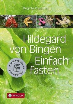 Hildegard von Bingen. Einfach fasten - Pregenzer, Brigitte