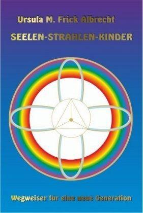 Seelen-Strahlen-Kinder - Frick Albrecht, Ursula M.