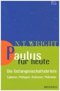Paulus für heute - die Gefangenschaftsbriefe - Wright, Nicholas Th.