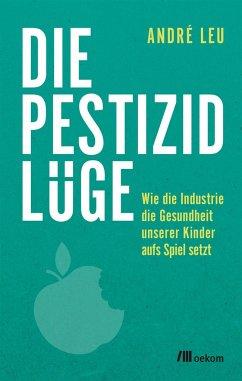 Die Pestizidlüge - Leu, André