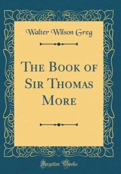 The Book of Sir Thomas More (Classic Reprint)