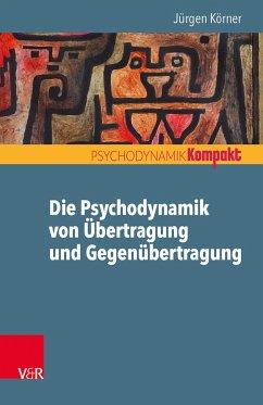 Die Psychodynamik von Übertragung und Gegenübertragung - Körner, Jürgen