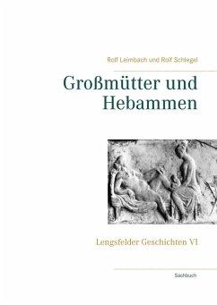 Großmütter und Hebammen (eBook, ePUB) - Schlegel, Rolf; Leimbach, Rolf