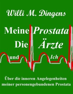 Meine Prostata, die Ärzte und Ich (eBook, ePUB) - Dingens, Willi M.