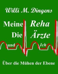 Meine Reha, die Ärzte und Ich (eBook, ePUB) - Dingens, Willi M.