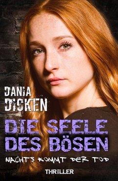 Die Seele des Bösen - Nachts kommt der Tod / Sadie Scott Bd.13 (eBook, ePUB) - Dicken, Dania