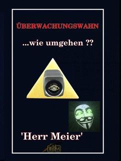 Überwachungswahn (eBook, ePUB) - Meier, Herr