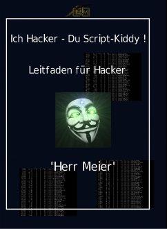 Ich Hacker - Du Script-Kiddy (eBook, ePUB) - Meier, Herr