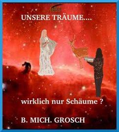 Unsere Träume... (eBook, ePUB) - Grosch, Bernd Michael