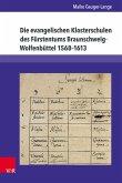 Die evangelischen Klosterschulen des Fürstentums Braunschweig-Wolfenbüttel 1568-1613 (eBook, PDF)