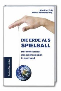 Die Erde als Spielball: Der Mensch hat das Anthropozän in der Hand