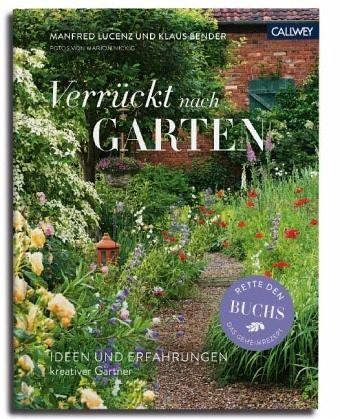 Verrückt nach Garten - Lucenz, Manfred; Bender, Klaus