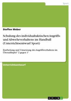 Schulung des individualtaktischen Angriffs- und Abwehrverhaltens im Handball (Unterrichtsentwurf Sport)