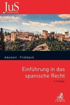 Einführung in das spanische Recht - Adomeit, Klaus;Frühbeck Olmedo, Federico;Frühbeck Olmedo, Fernando