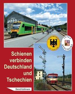 Schienen verbinden Deutschland und Tschechien - Kuhlmann, Bernd