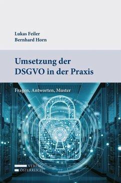 Umsetzung der DSGVO in der Praxis - Feiler, Lukas; Horn, Bernhard