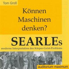Können Maschinen denken? Searles moderne Interpretation des Körper-Geist-Problems (Ungekürzt) (MP3-Download) - Gross, Tom