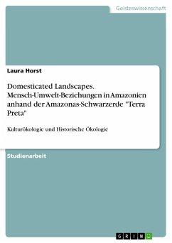 Domesticated Landscapes. Mensch-Umwelt-Beziehungen in Amazonien anhand der Amazonas-Schwarzerde