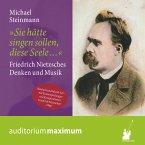 Sie hätte singen sollen, diese Seele - Friedrich Nietzsches Denken und Musik (Ungekürzt) (MP3-Download)