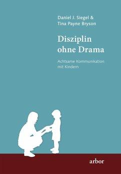 Disziplin ohne Drama (eBook, ePUB) - Siegel, Daniel J.; Bryson, Tina Payne