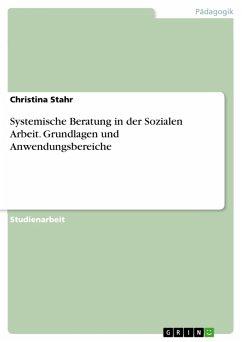 Systemische Beratung in der Sozialen Arbeit. Grundlagen und Anwendungsbereiche (eBook, PDF)