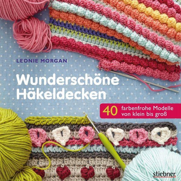 Wunderschöne Häkeldecken von Leonie Morgan - Buch - bücher.de