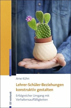 Lehrer-Schüler-Beziehungen konstruktiv gestalten - Kühn, Arne