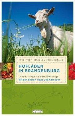 Hofläden in Brandenburg - Zagolla, Robert; Zimmermann, Matthias; Kirschey-Feix, Ingrid; Topp, Marijke