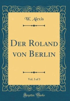 Der Roland von Berlin, Vol. 3 of 3 (Classic Reprint)