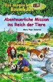 Abenteuerliche Mission ins Reich der Tiere / Das magische Baumhaus Sammelband Bd.11