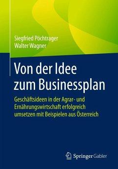 Von der Idee zum Businessplan - Pöchtrager, Siegfried; Wagner, Walter