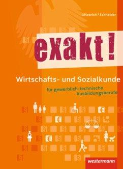 exakt! Wirtschafts- und Sozialkunde für gewerblich-technische Ausbildungsberufe. Schülerband - Lötzerich, Roland; Schneider, Peter-J.