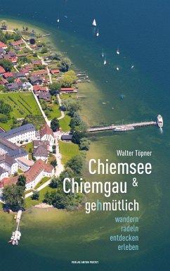 Chiemsee und Chiemgau gehmütlich - Töpner, Walter