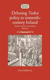 Debating Tudor policy in sixteenth-century Ireland