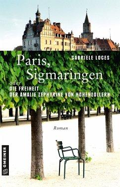 Paris, Sigmaringen oder Die Freiheit der Amalie Zephyrine von Hohenzollern - Loges, Gabriele