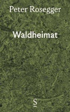 Waldheimat - Rosegger, Peter