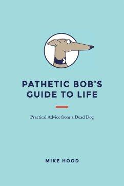 Pathetic Bob's Guide to Life