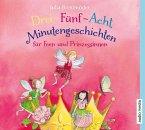 Drei-Fünf-Acht-Minutengeschichten für Feen und Prinzessinnen, 1 Audio-CD